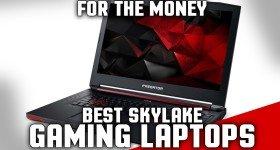 Best Intel Skylake Gaming Laptops for the Money 2016