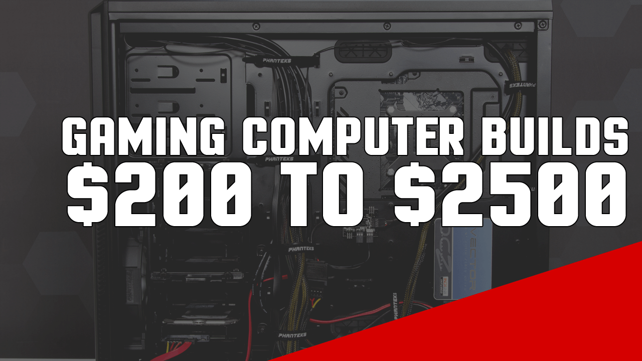 Building a Gaming Computer in 2018 – 15 Custom Builds from $150 to $2,500