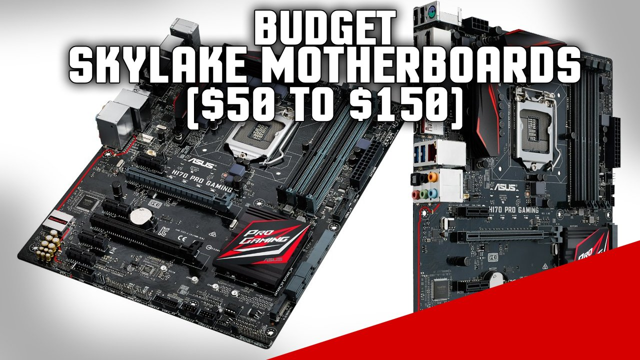 Best Budget Intel 1151 Skylake Motherboards – $50 to $150
